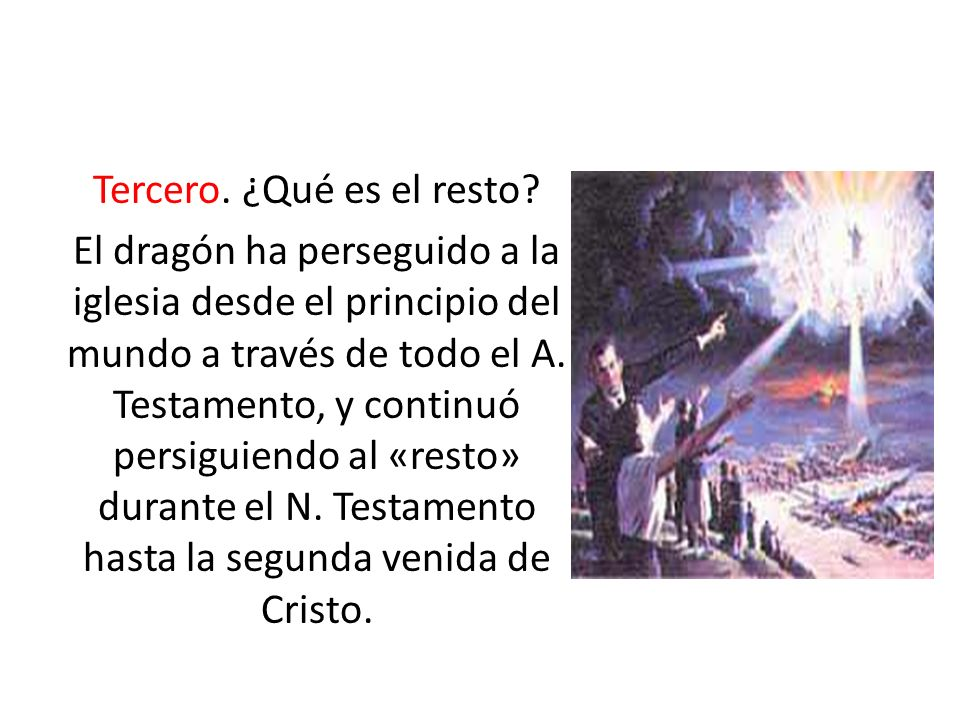 Tercero. ¿Qué es el resto? El dragón ha perseguido a la iglesia desde el principio del mundo a través de todo el A. Testamento, y continuó persiguiend