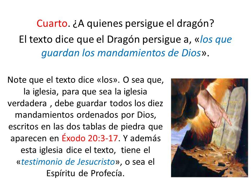 Cuarto. ¿A quienes persigue el dragón? El texto dice que el Dragón persigue a, «los que guardan los mandamientos de Dios». Note que el texto dice «los