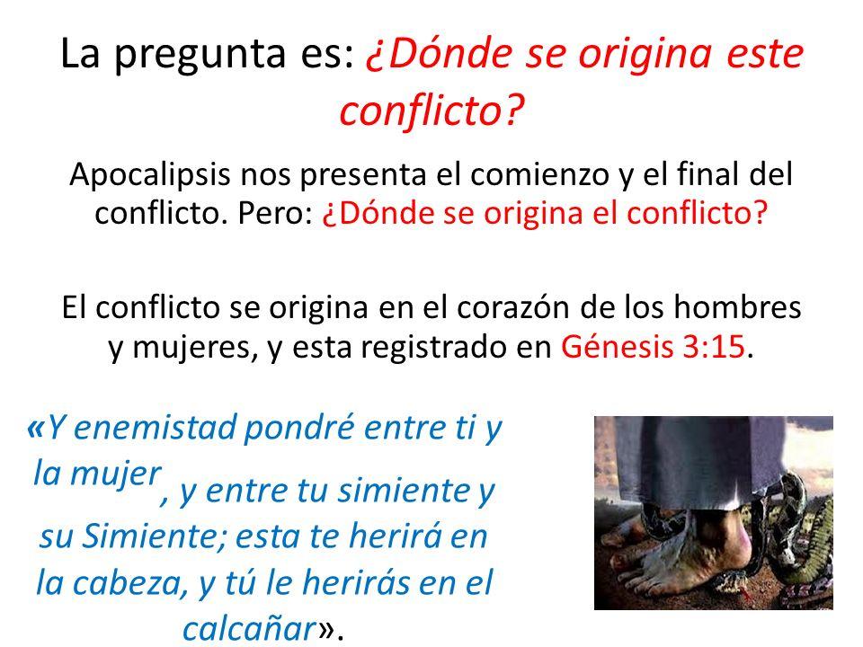La pregunta es: ¿Dónde se origina este conflicto? Apocalipsis nos presenta el comienzo y el final del conflicto. Pero: ¿Dónde se origina el conflicto?