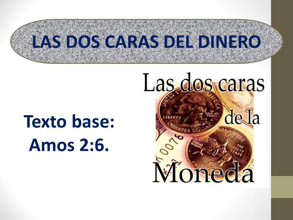 Texto base: Amos 2:6. LAS DOS CARAS DEL DINERO