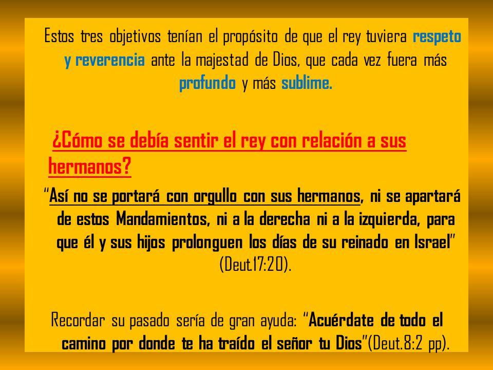 Estos tres objetivos tenían el propósito de que el rey tuviera respeto y reverencia ante la majestad de Dios, que cada vez fuera más profundo y más su