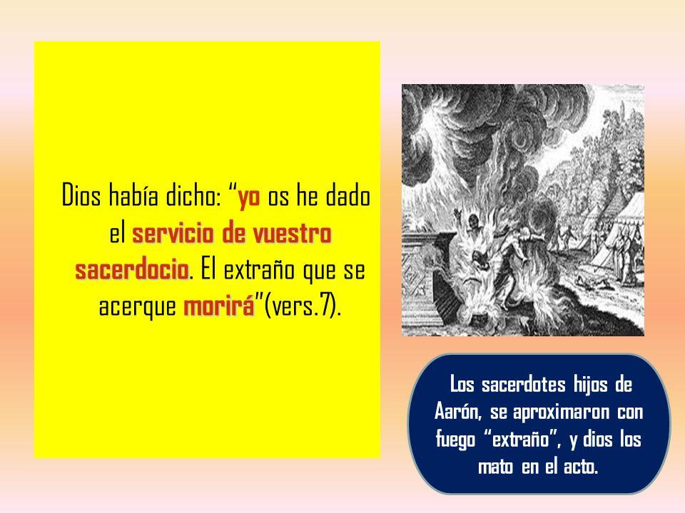 servicio de vuestro sacerdocio morirá Dios había dicho: yo os he dado el servicio de vuestro sacerdocio. El extraño que se acerque morirá (vers.7). Lo