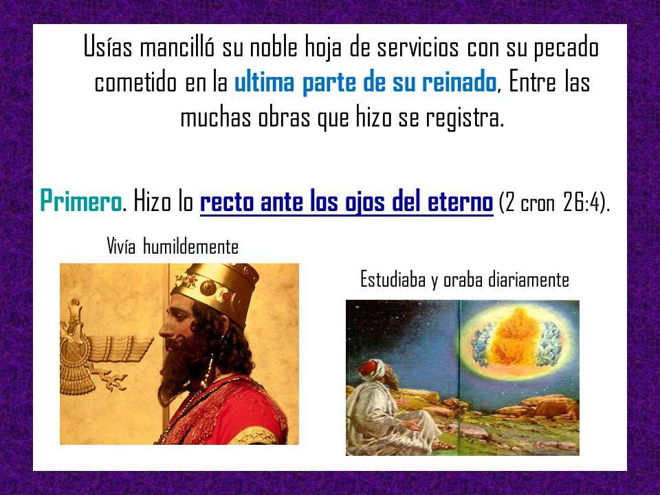 Usías mancilló su noble hoja de servicios con su pecado cometido en la ultima parte de su reinado, Entre las muchas obras que hizo se registra. Primer