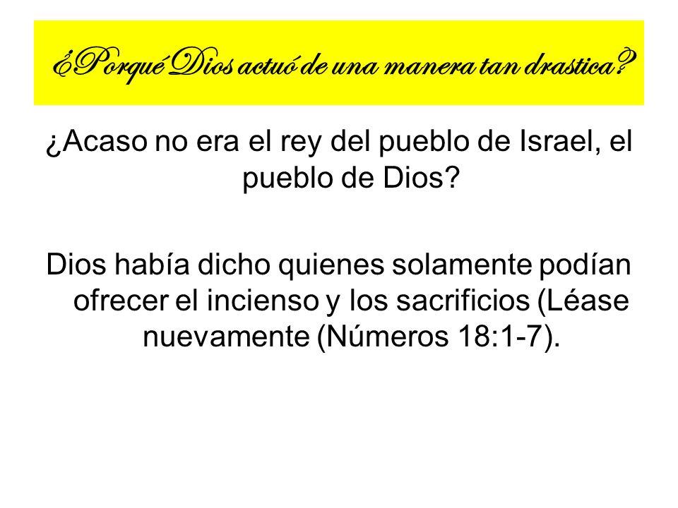 ¿Porqué Dios actuó de una manera tan drastica? ¿Acaso no era el rey del pueblo de Israel, el pueblo de Dios? Dios había dicho quienes solamente podían