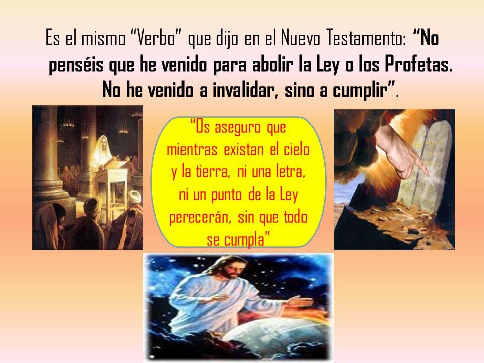 Es el mismo Verbo que dijo en el Nuevo Testamento: No penséis que he venido para abolir la Ley o los Profetas. No he venido a invalidar, sino a cumpli