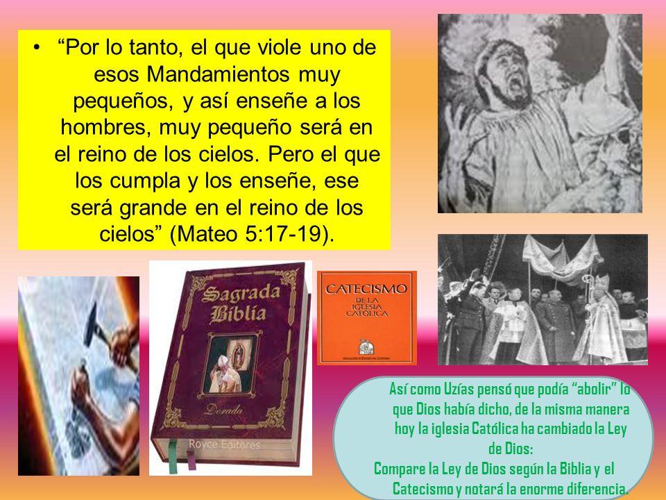 Por lo tanto, el que viole uno de esos Mandamientos muy pequeños, y así enseñe a los hombres, muy pequeño será en el reino de los cielos. Pero el que