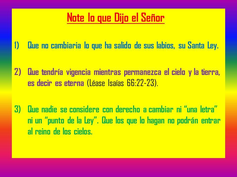 Note lo que Dijo el Señor 1)Que no cambiaria lo que ha salido de sus labios, su Santa Ley. 2)Que tendría vigencia mientras permanezca el cielo y la ti