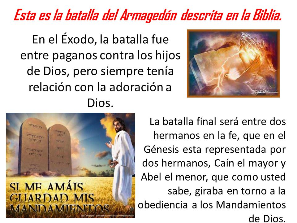 Esta es la batalla del Armagedón descrita en la Biblia. En el Éxodo, la batalla fue entre paganos contra los hijos de Dios, pero siempre tenía relació