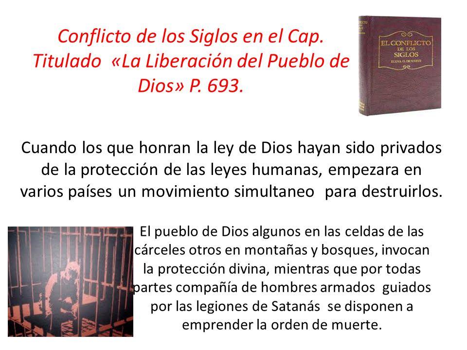 Conflicto de los Siglos en el Cap. Titulado «La Liberación del Pueblo de Dios» P. 693. Cuando los que honran la ley de Dios hayan sido privados de la