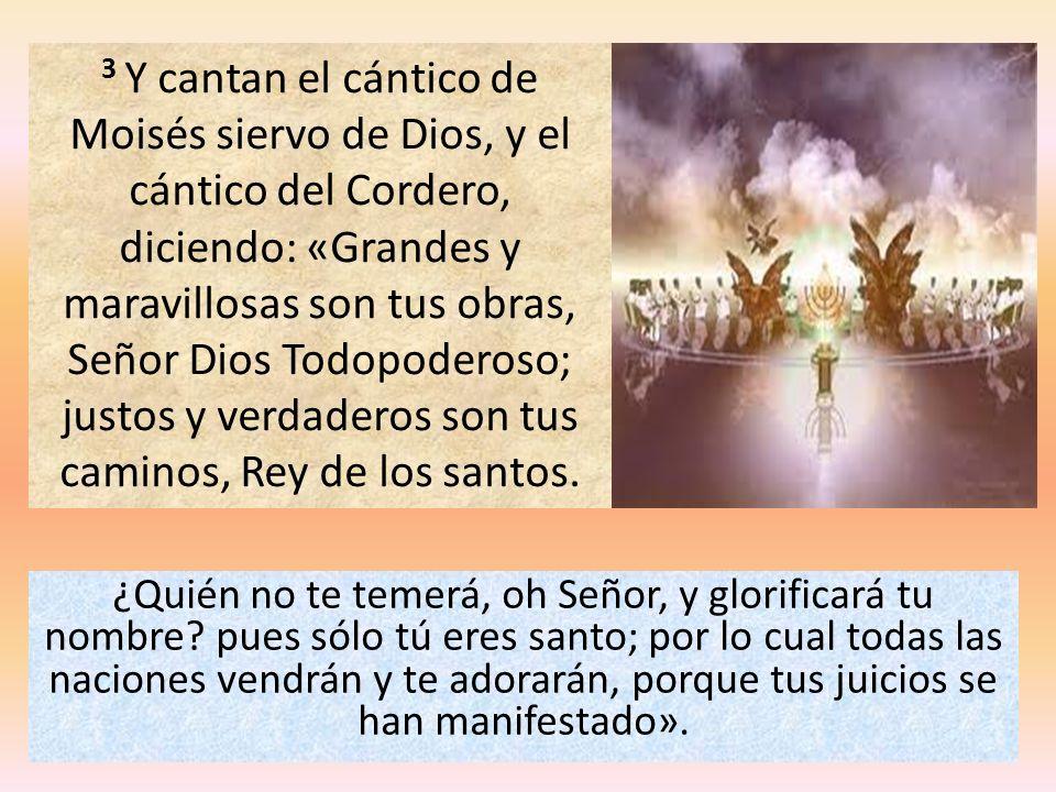 ¿Quién no te temerá, oh Señor, y glorificará tu nombre? pues sólo tú eres santo; por lo cual todas las naciones vendrán y te adorarán, porque tus juic