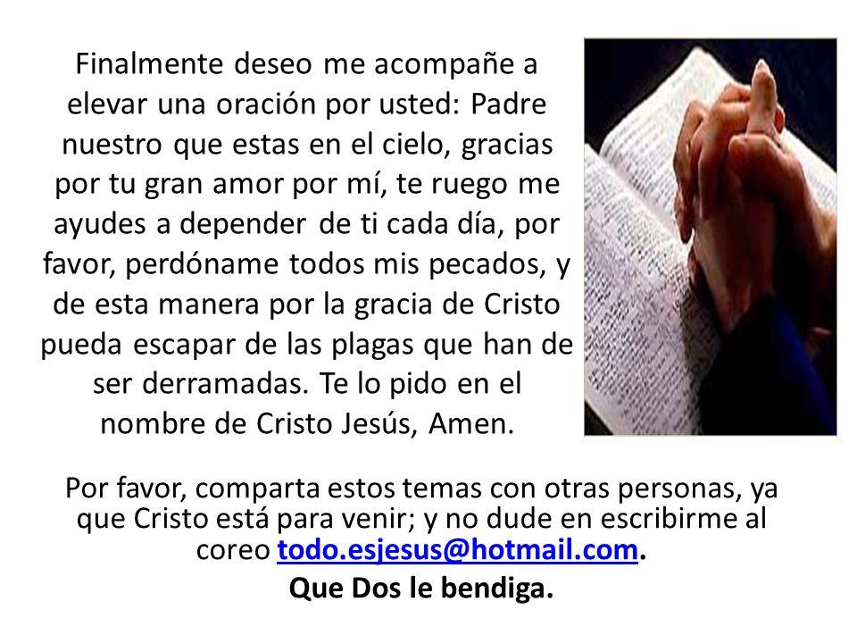 Por favor, comparta estos temas con otras personas, ya que Cristo está para venir; y no dude en escribirme al coreo todo.esjesus@hotmail.com.todo.esje