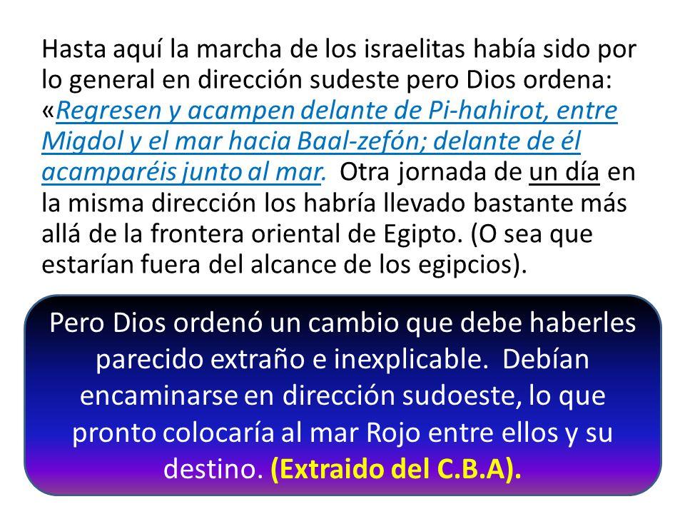 Hasta aquí la marcha de los israelitas había sido por lo general en dirección sudeste pero Dios ordena: «Regresen y acampen delante de Pi-hahirot, ent