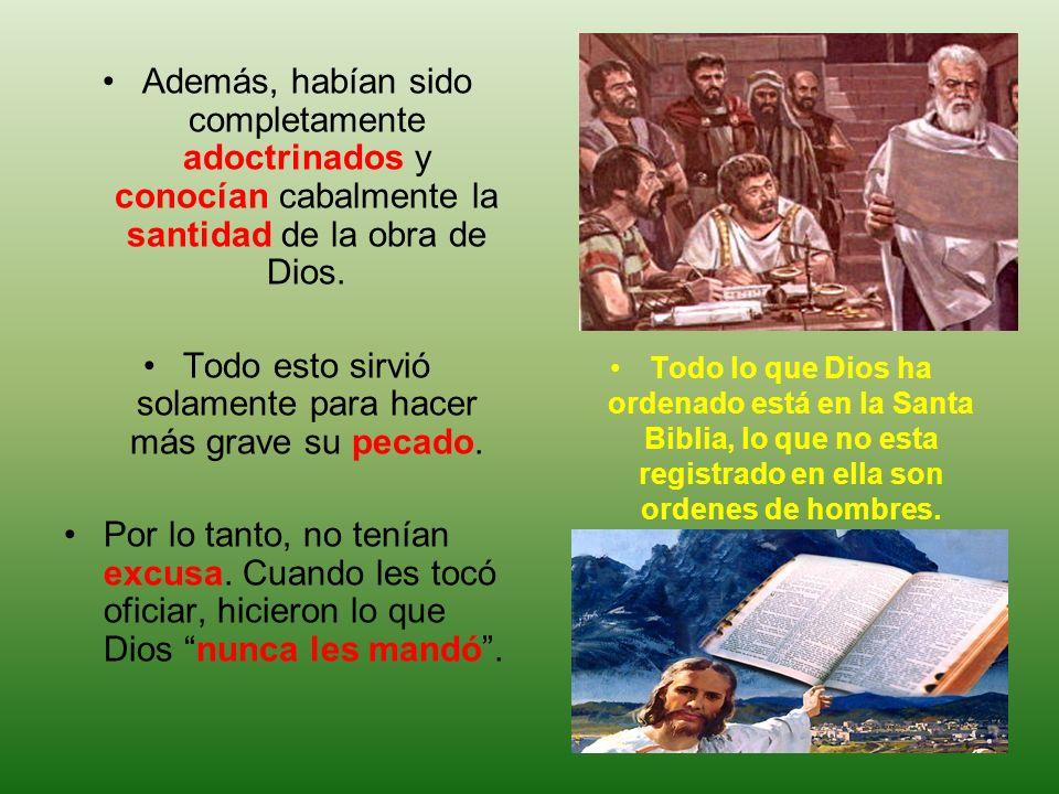 Además, habían sido completamente adoctrinados y conocían cabalmente la santidad de la obra de Dios. Todo esto sirvió solamente para hacer más grave s