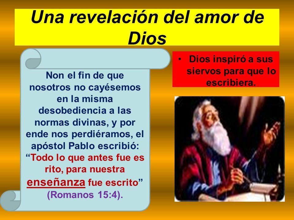 Una revelación del amor de Dios Dios inspiró a sus siervos para que lo escribiera. Non el fin de que nosotros no cayésemos en la misma desobediencia a