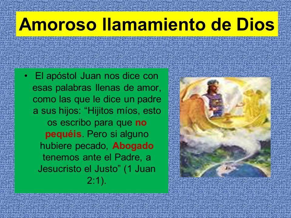 Amoroso llamamiento de Dios El apóstol Juan nos dice con esas palabras llenas de amor, como las que le dice un padre a sus hijos: Hijitos míos, esto o