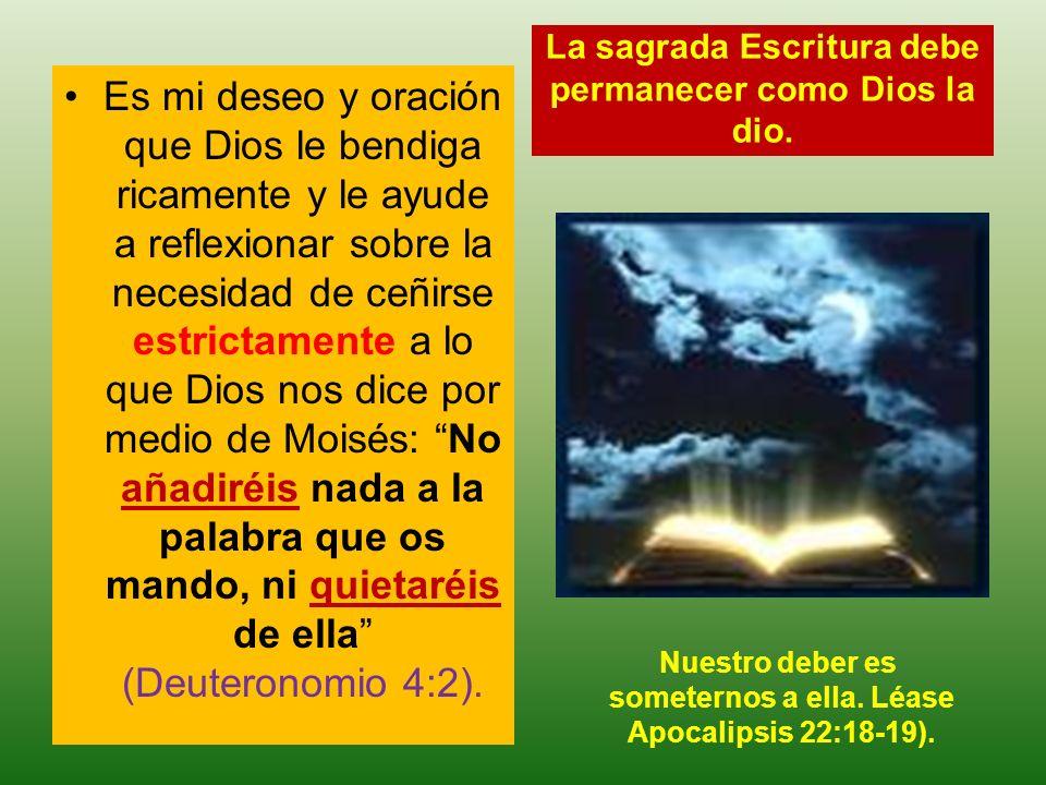 Es mi deseo y oración que Dios le bendiga ricamente y le ayude a reflexionar sobre la necesidad de ceñirse estrictamente a lo que Dios nos dice por me