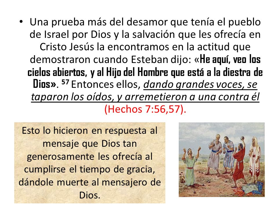 Una prueba más del desamor que tenía el pueblo de Israel por Dios y la salvación que les ofrecía en Cristo Jesús la encontramos en la actitud que demo