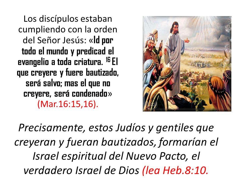Los discípulos estaban cumpliendo con la orden del Señor Jesús: « Id por todo el mundo y predicad el evangelio a toda criatura. 16 El que creyere y fu