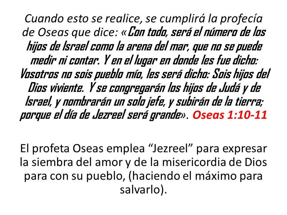 Cuando esto se realice, se cumplirá la profecía de Oseas que dice: « Con todo, será el número de los hijos de Israel como la arena del mar, que no se