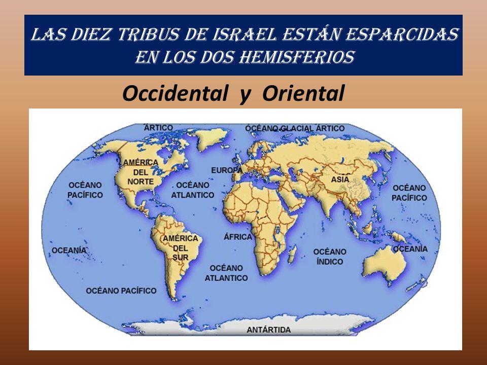 Las diez tribus de Israel están esparcidas en los dos hemisferios Occidental y Oriental
