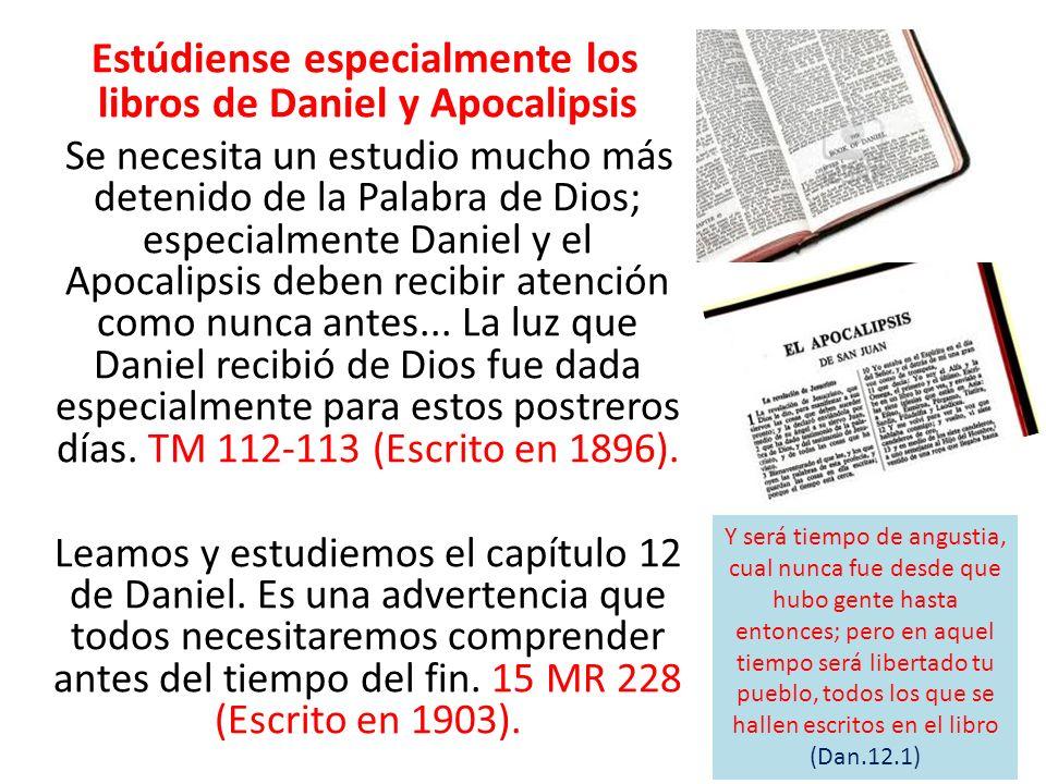 Estúdiense especialmente los libros de Daniel y Apocalipsis Se necesita un estudio mucho más detenido de la Palabra de Dios; especialmente Daniel y el
