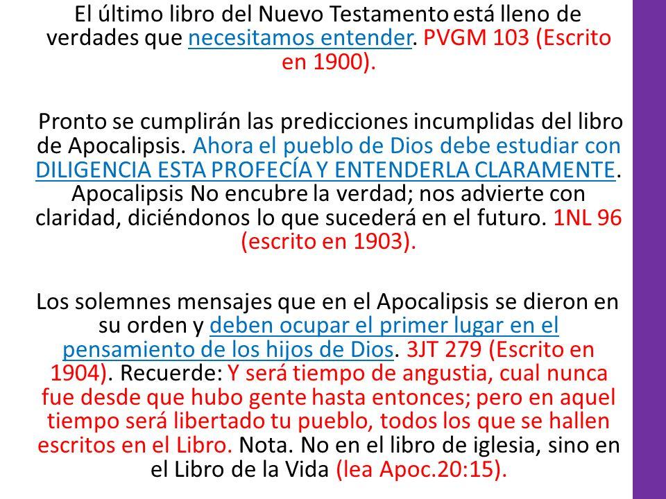 El último libro del Nuevo Testamento está lleno de verdades que necesitamos entender. PVGM 103 (Escrito en 1900). Pronto se cumplirán las predicciones