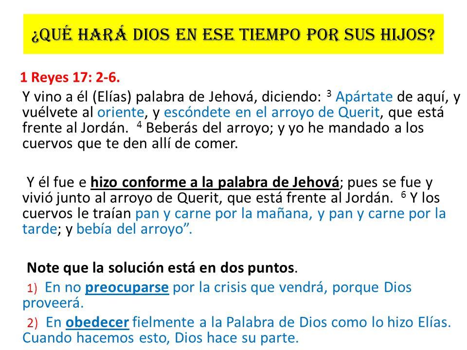 ¿Qué hará dios en ese tiempo por sus hijos? 1 Reyes 17: 2-6. Y vino a él (Elías) palabra de Jehová, diciendo: 3 Apártate de aquí, y vuélvete al orient