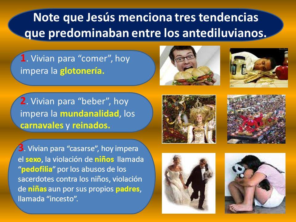 Note que Jesús menciona tres tendencias que predominaban entre los antediluvianos. 3. Vivian para casarse, hoy impera el sexo, la violación de niños l