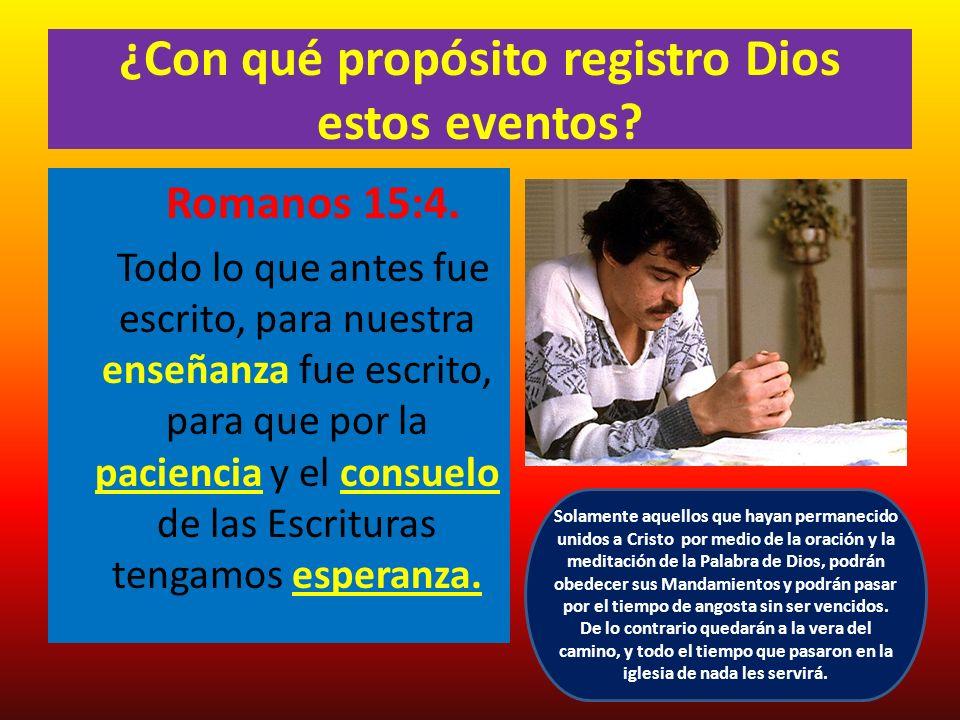¿Con qué propósito registro Dios estos eventos? Romanos 15:4. Todo lo que antes fue escrito, para nuestra enseñanza fue escrito, para que por la pacie