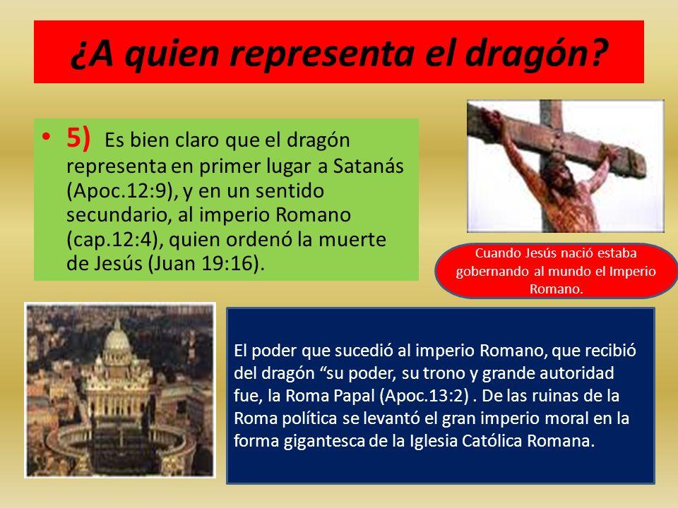 ¿A quien representa el dragón? 5) Es bien claro que el dragón representa en primer lugar a Satanás (Apoc.12:9), y en un sentido secundario, al imperio