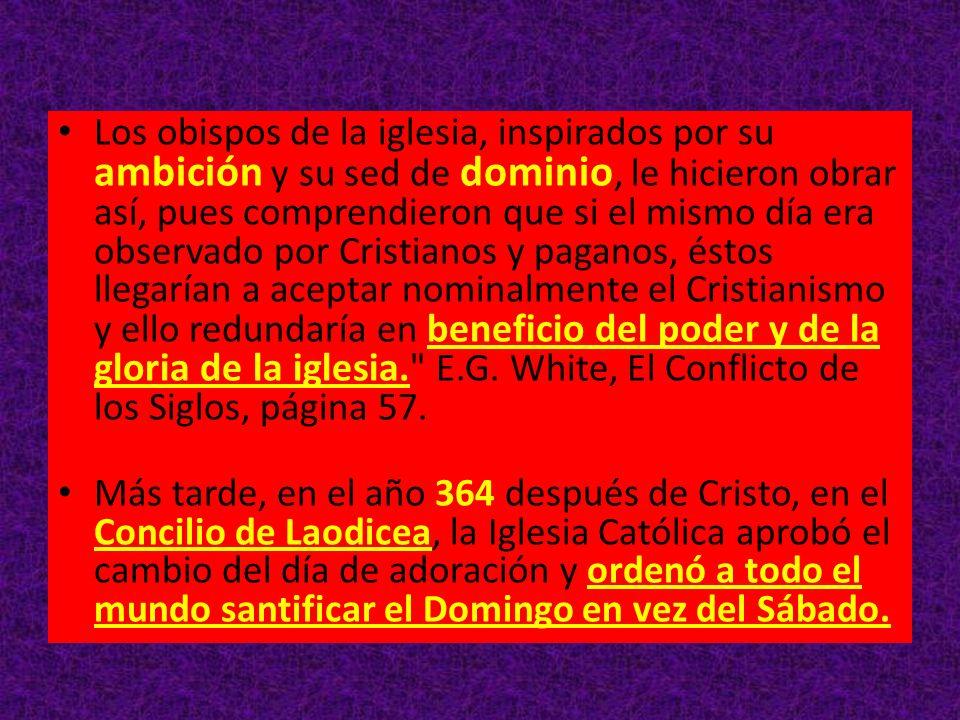Los obispos de la iglesia, inspirados por su ambición y su sed de dominio, le hicieron obrar así, pues comprendieron que si el mismo día era observado