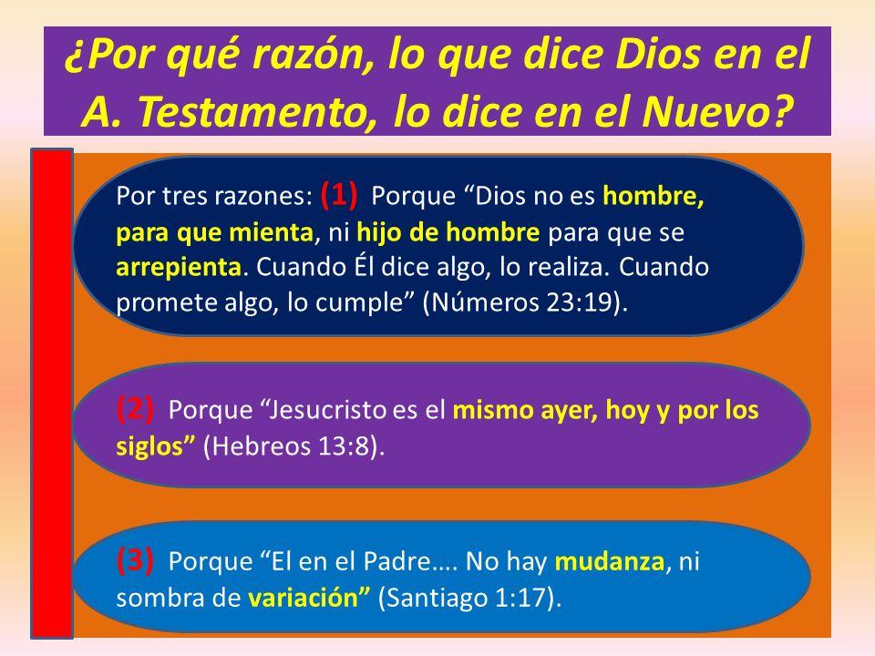¿Por qué razón, lo que dice Dios en el A. Testamento, lo dice en el Nuevo? (3) Porque El en el Padre…. No hay mudanza, ni sombra de variación (Santiag