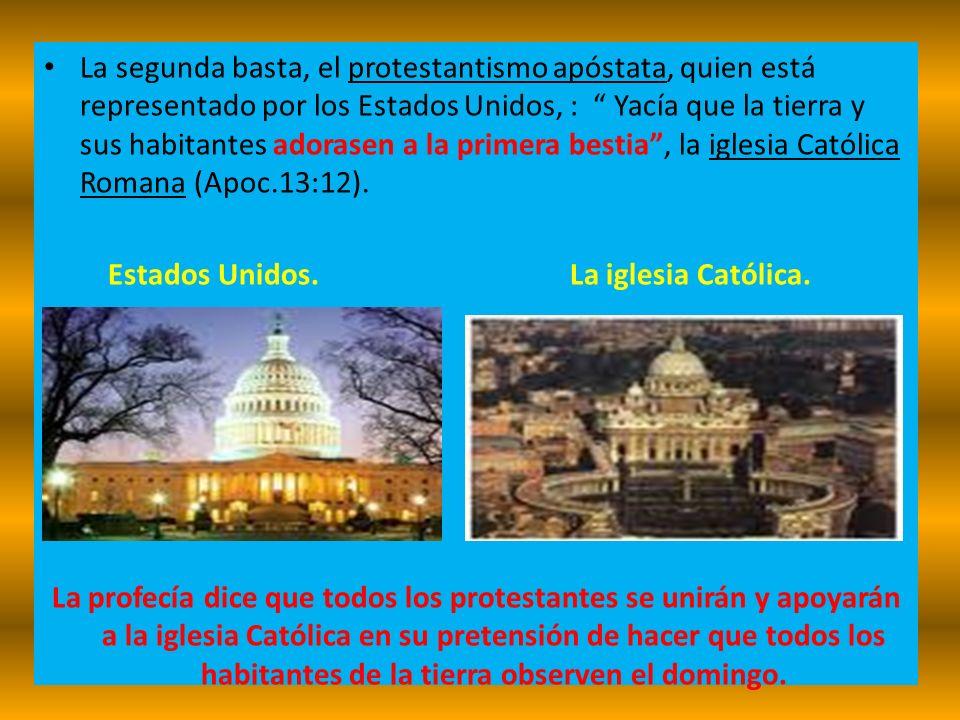 La segunda basta, el protestantismo apóstata, quien está representado por los Estados Unidos, : Yacía que la tierra y sus habitantes adorasen a la pri