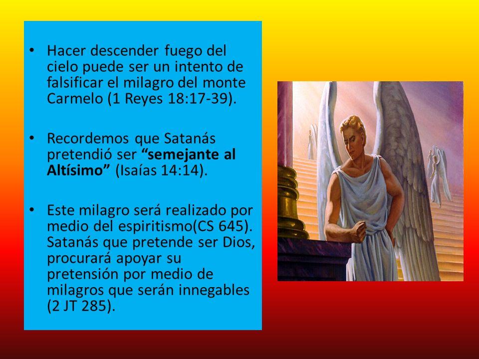 Hacer descender fuego del cielo puede ser un intento de falsificar el milagro del monte Carmelo (1 Reyes 18:17-39). Recordemos que Satanás pretendió s
