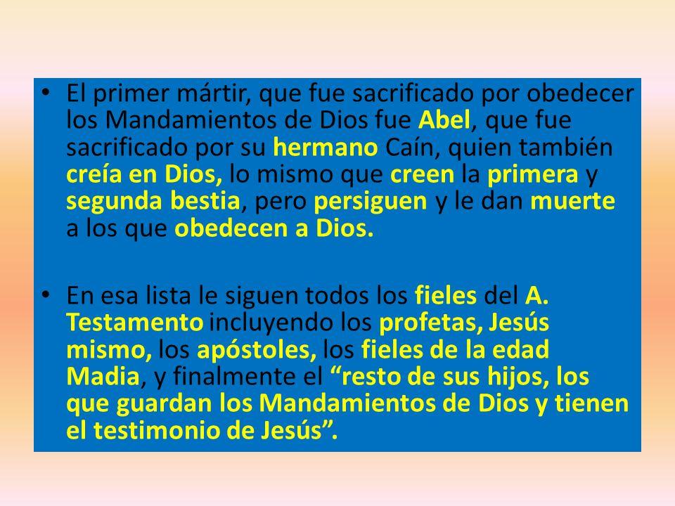 El primer mártir, que fue sacrificado por obedecer los Mandamientos de Dios fue Abel, que fue sacrificado por su hermano Caín, quien también creía en