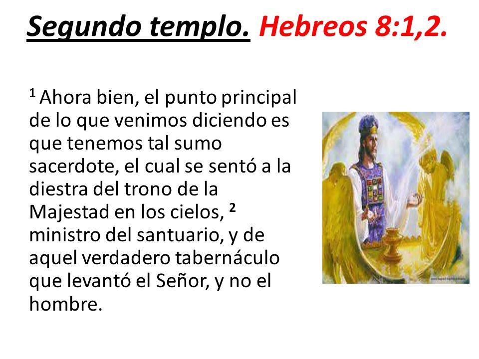 Segundo templo.Hebreos 8:1,2.