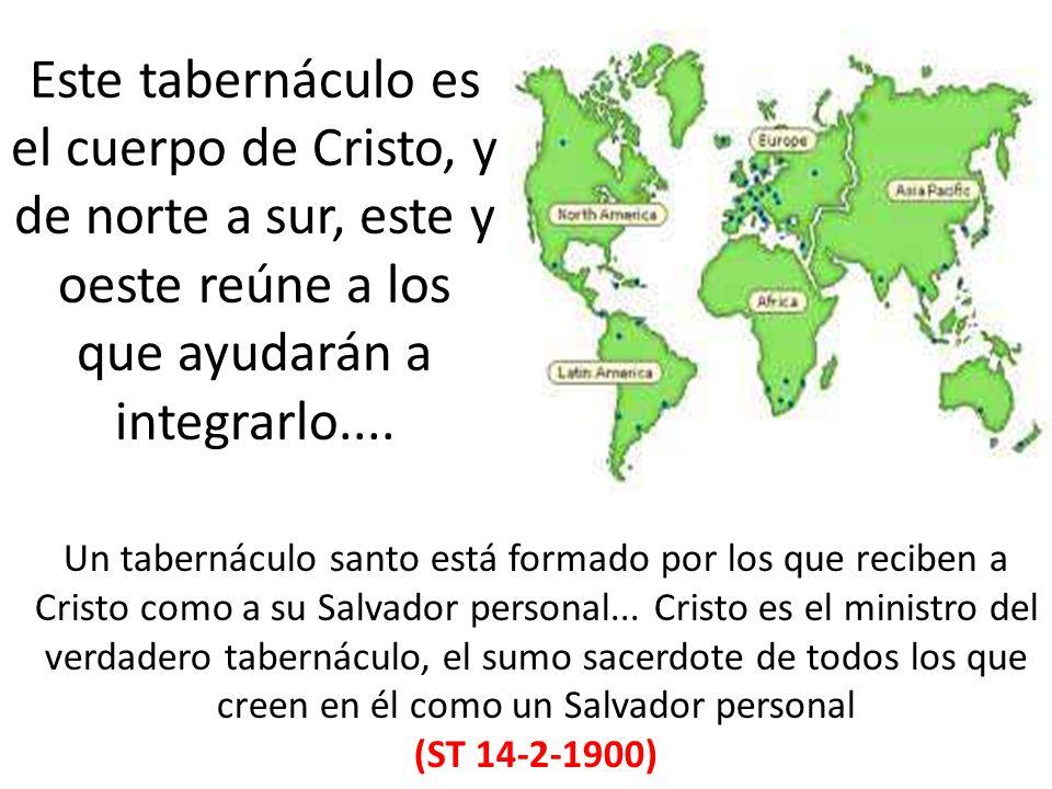 Este tabernáculo es el cuerpo de Cristo, y de norte a sur, este y oeste reúne a los que ayudarán a integrarlo....