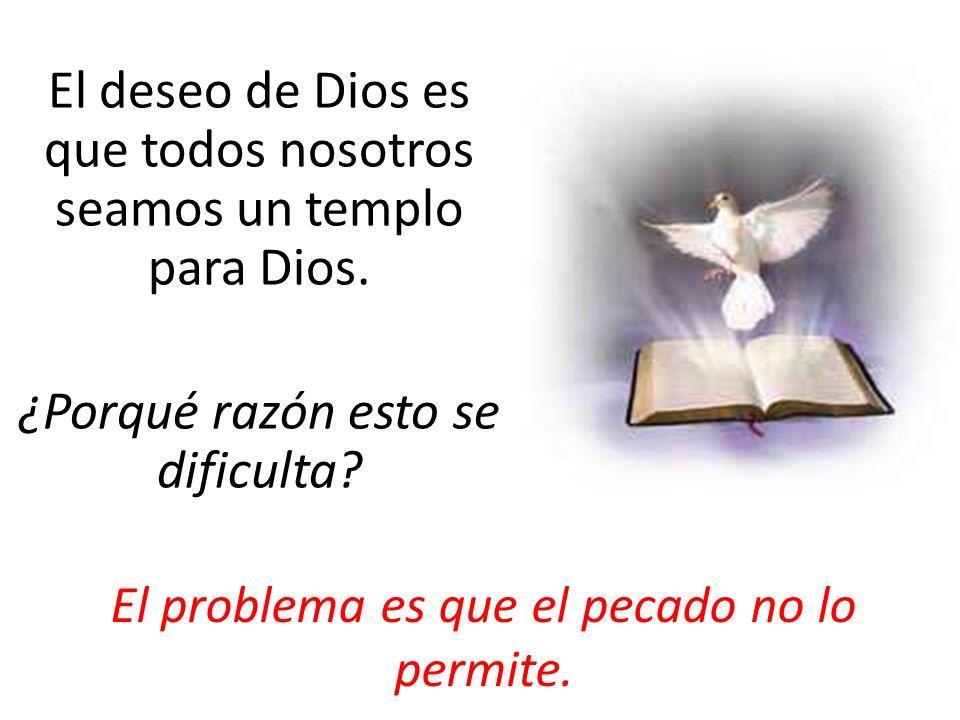 El deseo de Dios es que todos nosotros seamos un templo para Dios.