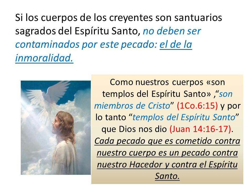 Si los cuerpos de los creyentes son santuarios sagrados del Espíritu Santo, no deben ser contaminados por este pecado: el de la inmoralidad.