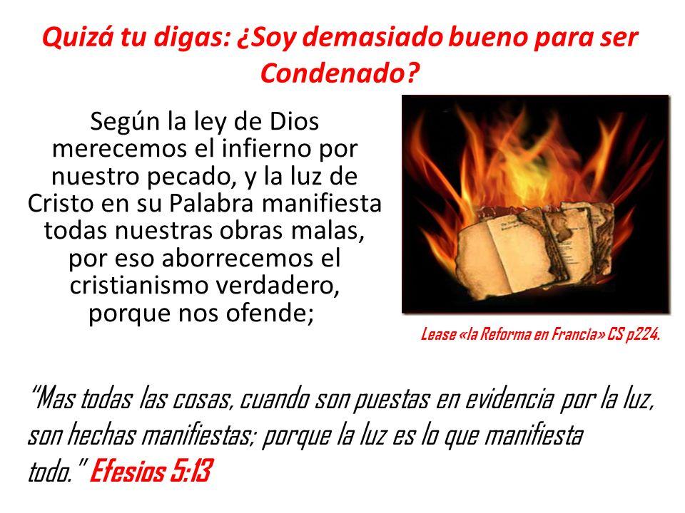 Según la ley de Dios merecemos el infierno por nuestro pecado, y la luz de Cristo en su Palabra manifiesta todas nuestras obras malas, por eso aborrec