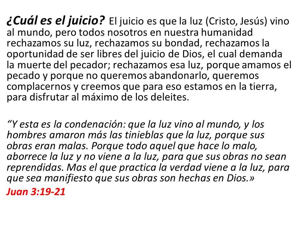 ¿Cuál es el juicio? El juicio es que la luz (Cristo, Jesús) vino al mundo, pero todos nosotros en nuestra humanidad rechazamos su luz, rechazamos su b