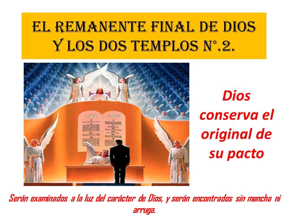 EL REMANENTE FINAL DE DIOS Y LOS DOS TEMPLOS N°.2. Serán examinados a la luz del carácter de Dios, y serán encontrados sin mancha ni arruga. Dios cons