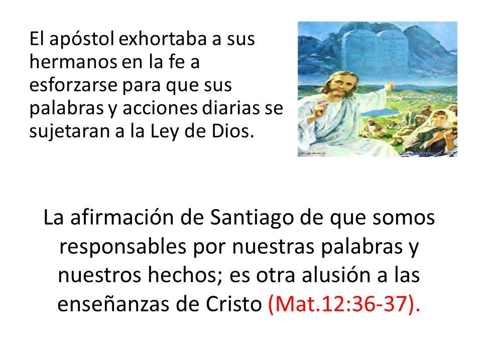 El apóstol exhortaba a sus hermanos en la fe a esforzarse para que sus palabras y acciones diarias se sujetaran a la Ley de Dios. La afirmación de San