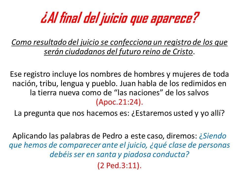 ¿Al final del juicio que aparece? Como resultado del juicio se confecciona un registro de los que serán ciudadanos del futuro reino de Cristo. Ese reg