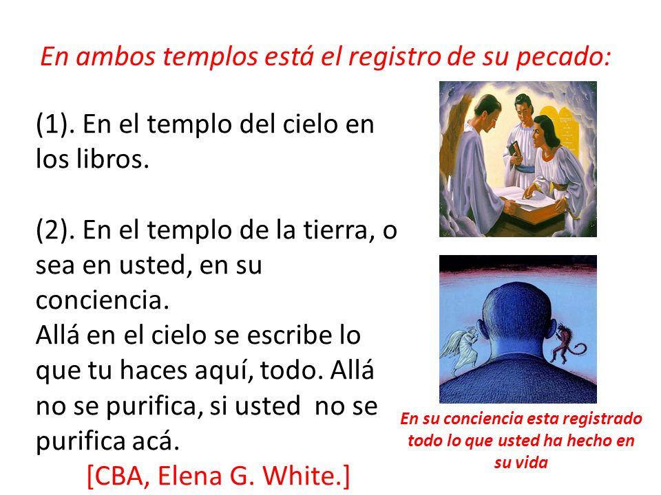 En ambos templos está el registro de su pecado: (1). En el templo del cielo en los libros. (2). En el templo de la tierra, o sea en usted, en su conci