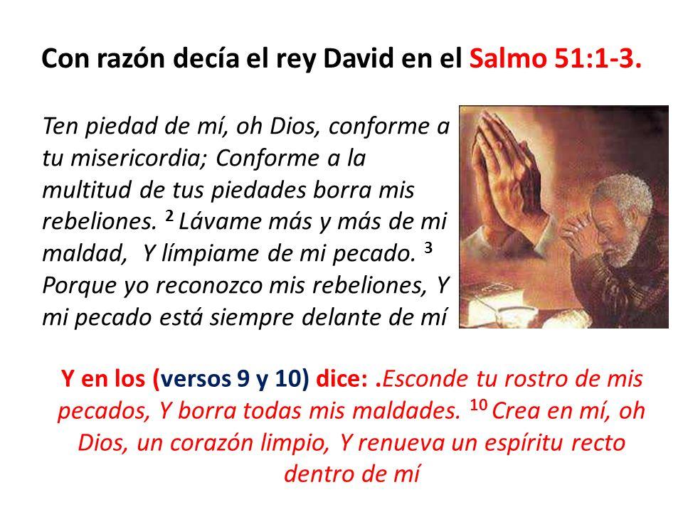 Con razón decía el rey David en el Salmo 51:1-3. Ten piedad de mí, oh Dios, conforme a tu misericordia; Conforme a la multitud de tus piedades borra m