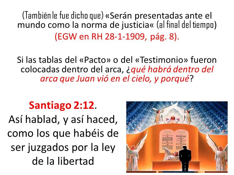 (También le fue dicho que) «Serán presentadas ante el mundo como la norma de justicia« (al final del tiempo ) (EGW en RH 28-1-1909, pág. 8). Si las ta