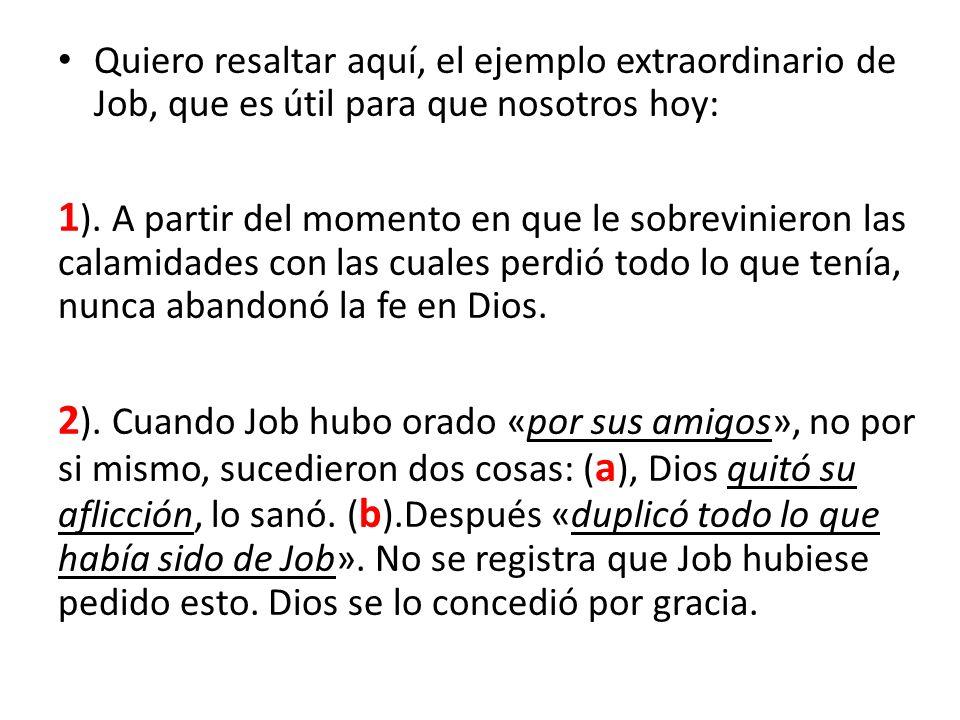 Quiero resaltar aquí, el ejemplo extraordinario de Job, que es útil para que nosotros hoy: 1 ). A partir del momento en que le sobrevinieron las calam