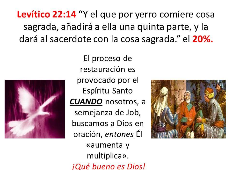Levítico 22:14 Y el que por yerro comiere cosa sagrada, añadirá a ella una quinta parte, y la dará al sacerdote con la cosa sagrada. el 20%. El proces