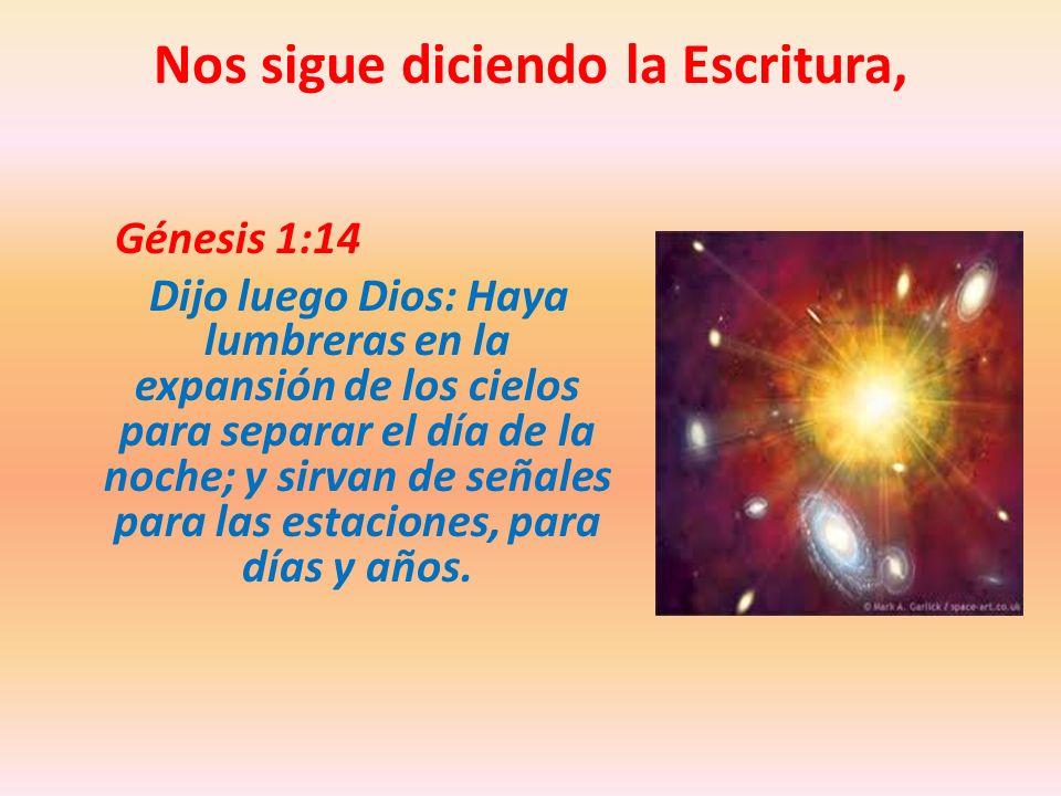 Nos sigue diciendo la Escritura, Génesis 1:14 Dijo luego Dios: Haya lumbreras en la expansión de los cielos para separar el día de la noche; y sirvan